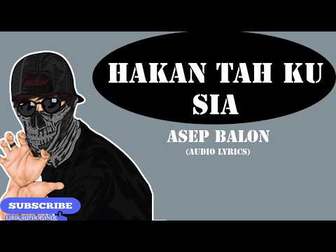 ASEP BALON - HAKAN TAH KU SIA (AUDIO LYRICS)