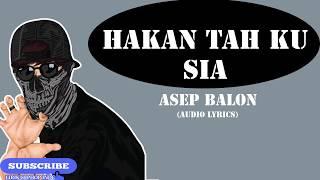 Gambar cover ASEP BALON - HAKAN TAH KU SIA (AUDIO LYRICS)