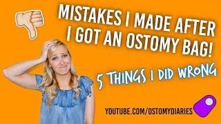 MISTAKES I MADE AFTER I GOT AN OSTOMY BAG