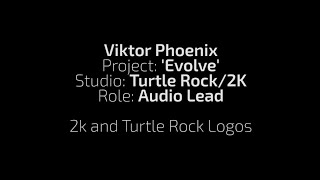 Sound Design Demo Reel: Turtle Rock Studios and 2k Logos
