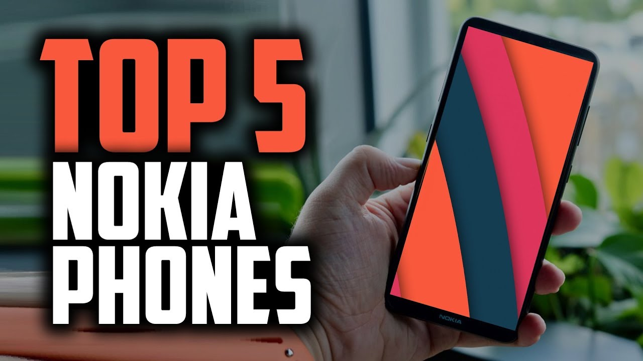 Best Nokia Phones In 2019 The 5 Newest Nokia Smartphones Youtube
