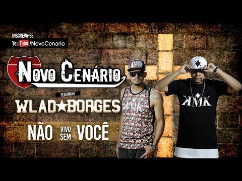 Não vivo sem você - Novo Cenário feat.  Wlad Borges