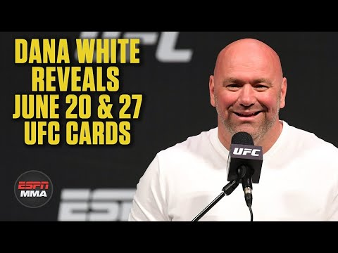 Dana White Reveals Cards For UFC Fight Nights On June 20th & 27th   ESPN MMA