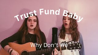 Trust Fund Baby- Why Don't We (cover)