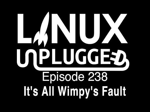 It's All Wimpy's Fault | LINUX Unplugged 238