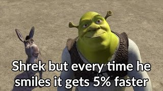 Repeat youtube video Shrek but every time he smiles it gets 5% faster