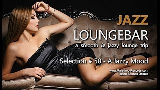 Jazz Loungebar - Selection #50 A Jazzy Mood, HD, 2018, Smooth Jazz Lounge Music