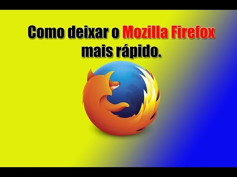 Como deixar o Mozilla Firefox mais rápido.