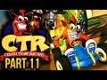 Crash Team Racing - Part 11 (CRASH CTR)