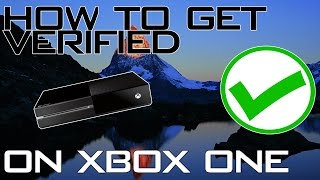 How to get Verified on Xbox One!!! (Get the Green Verified Check Mark)
