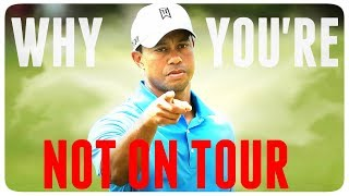 THE DIFFERENCE BETWEEN YOU AND A TOUR PRO
