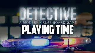 Detective: A Modern Crime Board Game - Playing Time