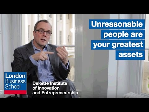 Unreasonable people are your greatest assets | London Business School