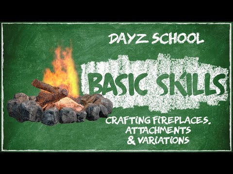 (2019) DayZ School | Basic Skills: Crafting Fireplaces, Attachments & Variations | PC/Xbox/PS4