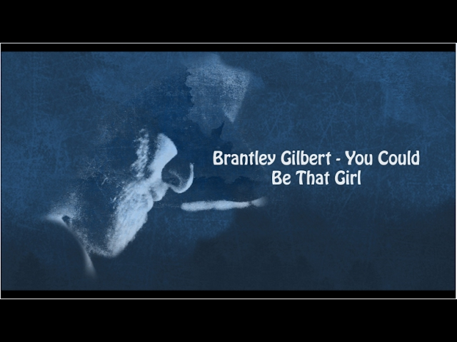 brantley-gilbert-you-could-be-that-girl-with-lyrics-grace-campagna