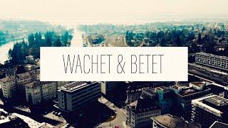 «WACHET UND BETET» // Rückblick & Highlights