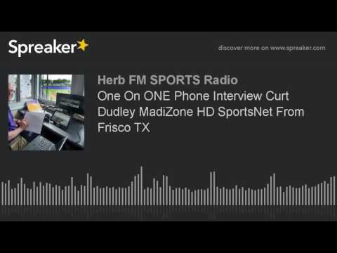 One On ONE Phone Interview Curt Dudley MadiZone HD SportsNet From Frisco TX