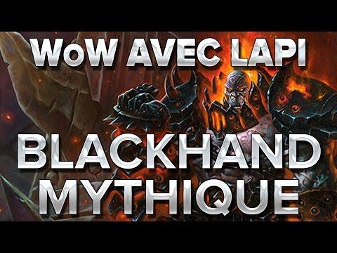 WoW avec Lapi #1 : Blackhand Mythique