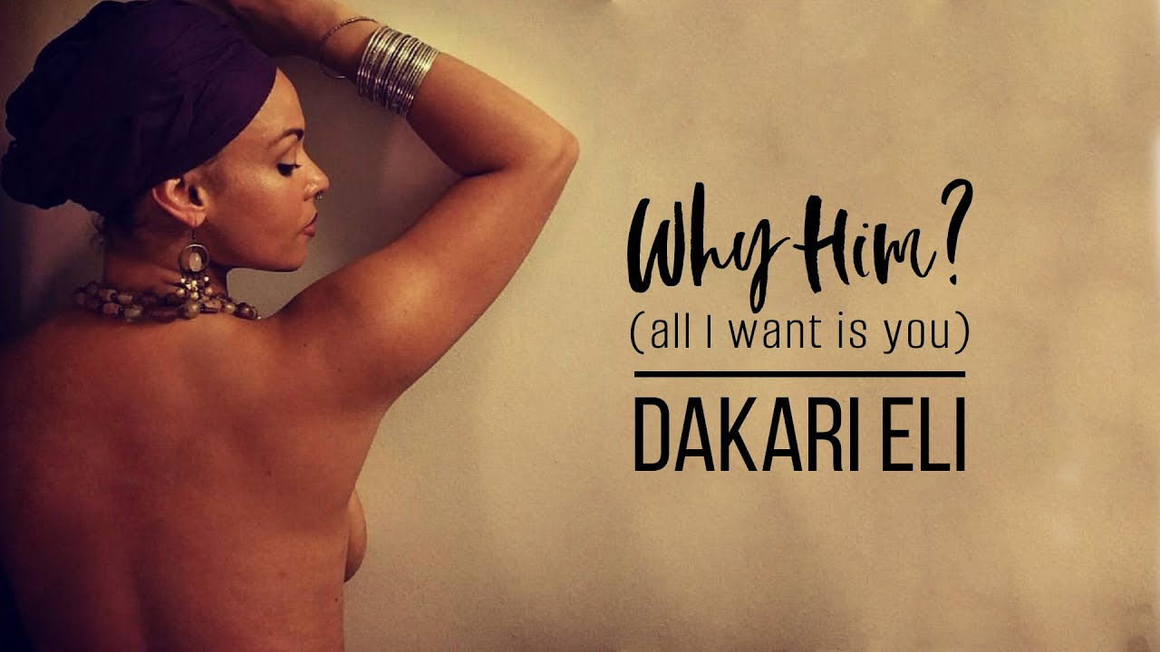 dakari-eli-why-him-all-i-want-is-you