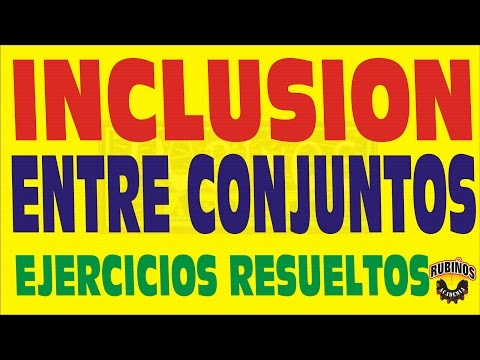 INCLUSION ENTRE CONJUNTOS EJERCICIOS RESUELTOS
