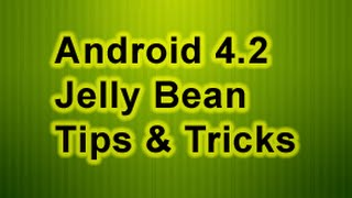 Android 4.2 Jelly Bean Tips & Tricks