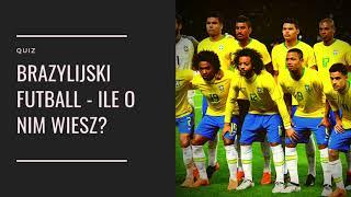 BRAZYLIJSKI FUTBOL - ILE O NIM NIE WIESZ? / QUIZ