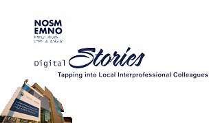 NOSM Digital Stories: Tapping into Local Interprofessional Colleagues