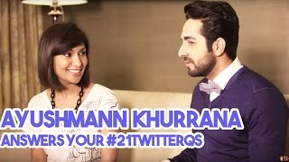 Ayushmann Khurrana answers your 21 Twitter Questions! #21TwitterQs