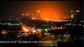 NICOLAE GUTA - DE CINE MI-E MIE DOR (REMIX)