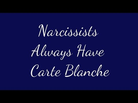 Why Do Narcissists Always Have Carte Blanche?