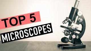 BEST 5: Microscopes 2018