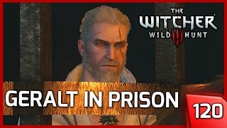 The Witcher 3 ► GERALT IN PRISON - Story & Gameplay Walkthrough #120 [PC]