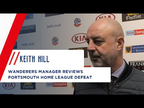 KEITH HILL | Wanderers manager reviews Portsmouth home league defeat