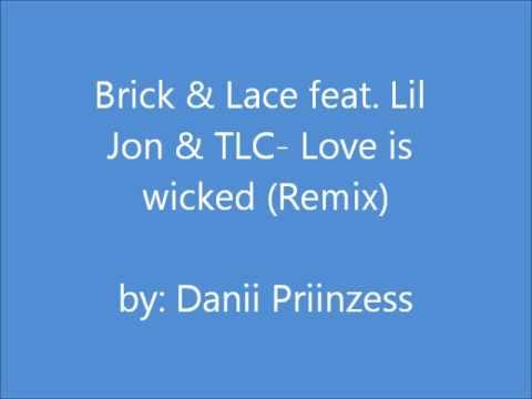 Brick & Lace feat.  Lil Jon & TLC - Love is wicked (Remix)