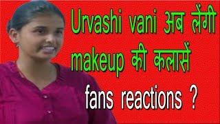 urvashi vani   ab-make-up sikhayengi urvashi bani   deepak Reaktion?  hungrige Geister