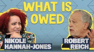 Reparations and the History of Economic Injustice: Nikole Hannah-Jones and Robert Reich