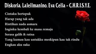 Download Lirik Lagu Diskoria, Laleilmanino, Eva Celia - C.H.R.I.S.Y.E. (LIRIK LAGU CHRISYE)