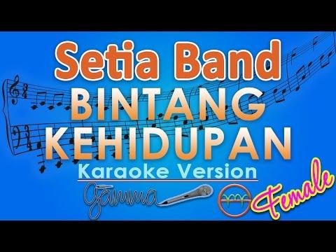 Setia Band - Bintang Kehidupan FEMALE (Karaoke Lirik Tanpa Vokal) by GMusic