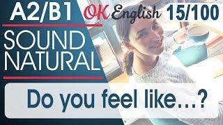 15/100 Do you feel like ? Разговорный английский язык: 100 популярных английских фраз | OK English