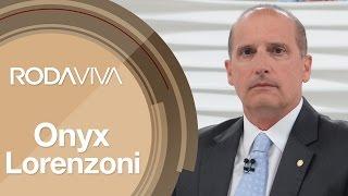 Roda Viva | Onyx Lorenzoni | 21/11/2016