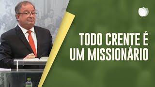 Todo Crente é Um Missionário | Pr. Arival Dias Casimiro