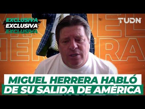EXCLUSIVA: Miguel Herrera habla sobre su salida y la expulsión en Concachampions   TUDN