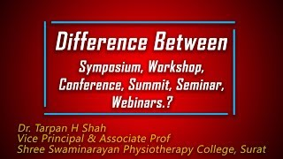 Difference between symposium,workshop,conference,summit ,seminar n webinars?