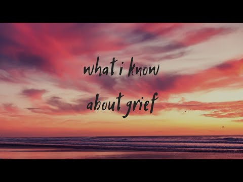 What I Know About Grief