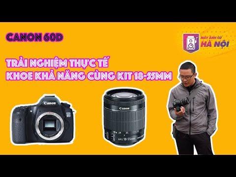 Canon 60d ✅Trải Nghiệm Cùng ống Kit 18-55mm - Máy ảnh Cũ Hà Nội