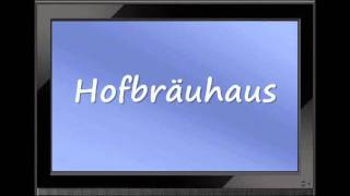 "How to pronounce ""Hofbräuhaus"" correctly"