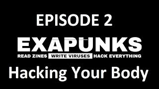 EXAPUNKS  - Episode 2 - Hacking Your Own Nervous System