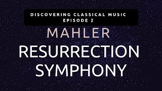 The Godfather of Epic Music - Mahler Symphony 2 | Discovering Classica
