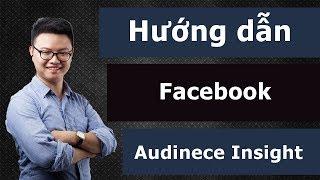 Hướng dẫn target quảng cáo Facebook bằng Facebook audience Insight