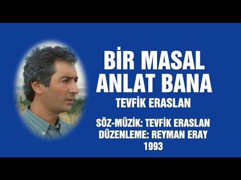 BİR MASAL ANLAT BANA - TEVFİK ERASLAN
